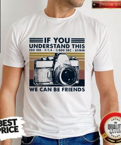 Top If You Understand This ISO 100 We Can Be Friends Vintage Shirt