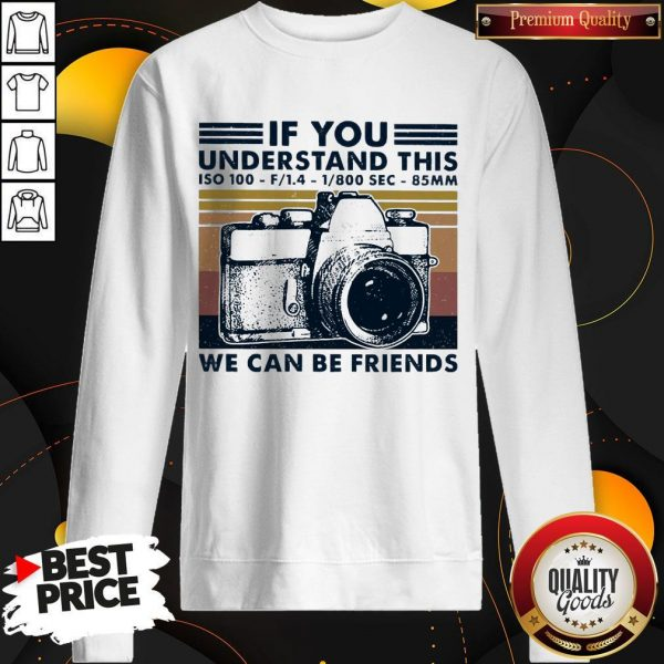 Top If You Understand This ISO 100 We Can Be Friends Vintage Sweatshirt