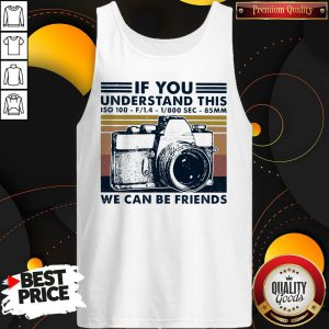 Top If You Understand This ISO 100 We Can Be Friends Vintage Tank Top