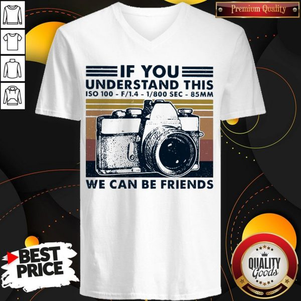 Top If You Understand This ISO 100 We Can Be Friends Vintage V-neck