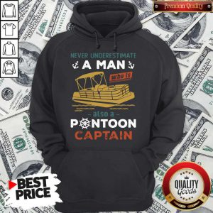 Top Never Underestimate A Man Also A Pontoon Captain Hoodie