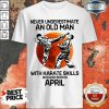 Top Never Underestimate An Old Man With Karate Skills Who Was Born In April Shirt