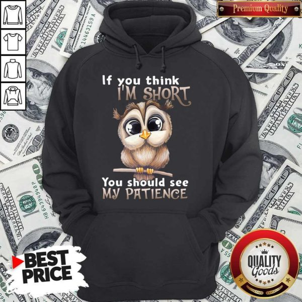 Top Owl If You Think I'm Short You Should See My Patience Hoodie