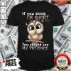 Top Owl If You Think I'm Short You Should See My Patience Shirt
