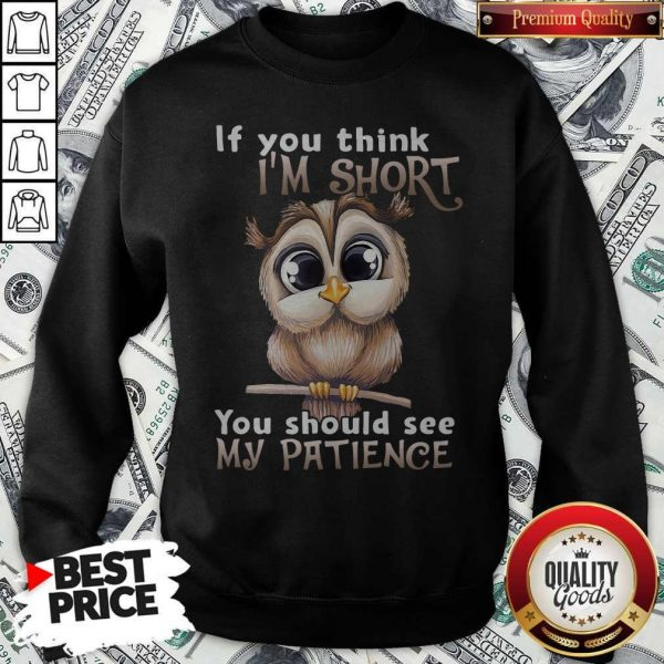 Top Owl If You Think I'm Short You Should See My Patience Sweatshirt