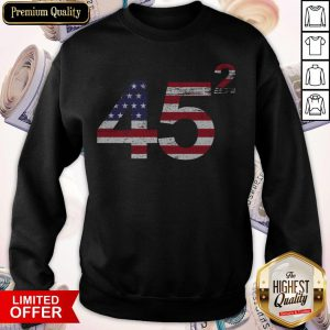 Trump 45 Squared Republican American Flag IndependeTrump 45 Squared Republican American Flag Independence Day Sweatshirtnce Day Sweatshirt