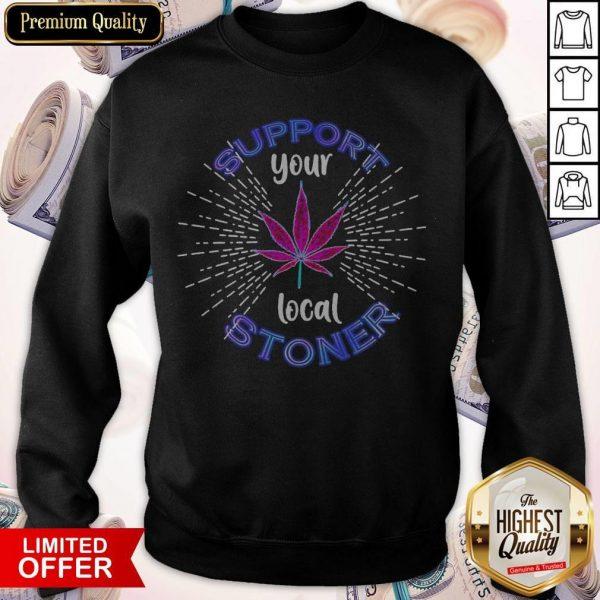 Weed Support Your Local Stoner Pride Sweatshirt