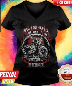 Yes I Do Have Retirement Plan I Plan To Go Riding Motorbike V-neck