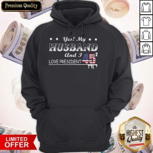 Yes My Husband And I Love President 45 American Flag Independence Day Hoodie