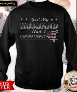 Yes My Husband And I Love President 45 American Flag Independence Day Sweatshirt