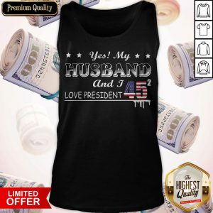 vYes My Husband And I Love President 45 American Flag Independence Day Tank Top