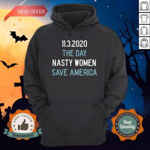 11 3 2020 The Day Nasty Women Save America Hoodie