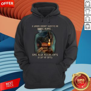 A Woman Cannot Survive On Books Alone She Also Need Cats Hoodie
