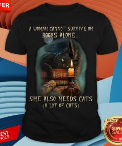A Woman Cannot Survive On Books Alone She Also Need Cats Shirt