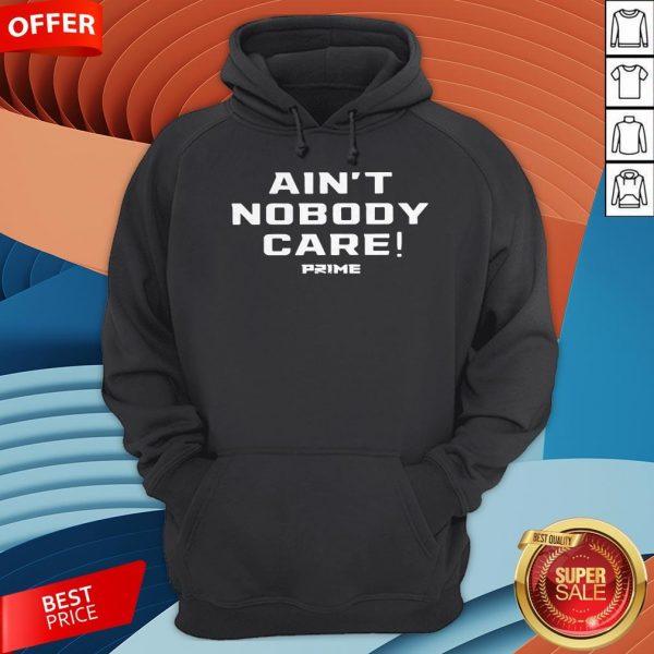 Ain't Nobody Care Prime Hoodie
