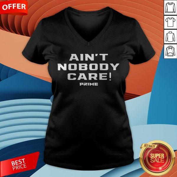 Ain't Nobody Care Prime V-neck