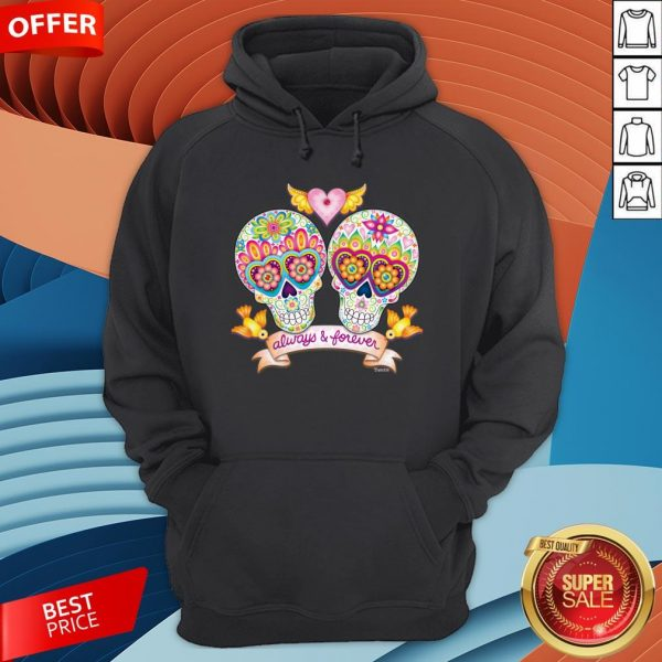 Always And Forever Sugar Skulls In Love Day Of The Dead Hoodie
