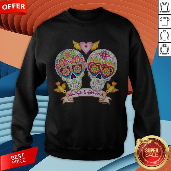 Always And Forever Sugar Skulls In Love Day Of The Dead Sweatshirt