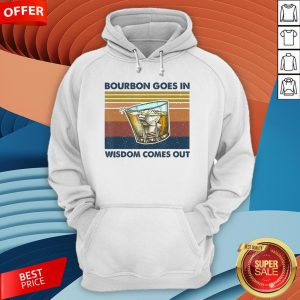 Bourbon Goes In Wisdom Comes Out Vintage Funny Gift T-Hoodie