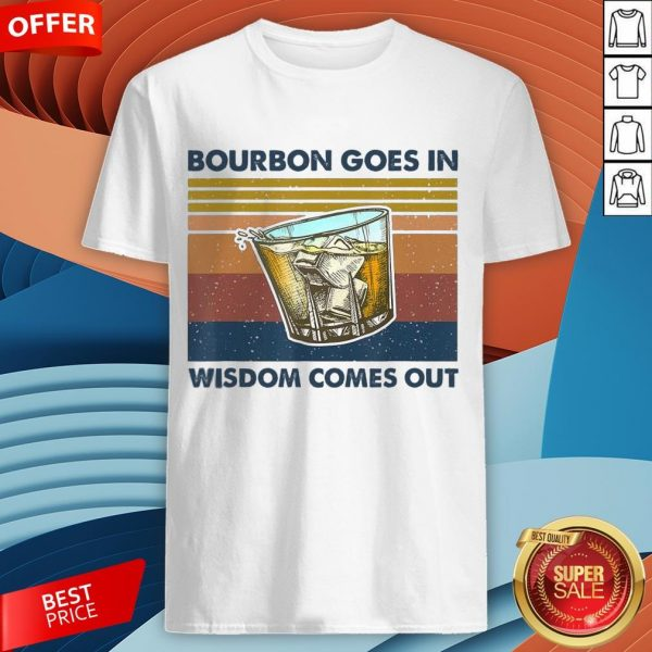 Bourbon Goes In Wisdom Comes Out Vintage Funny Gift T-Shirt