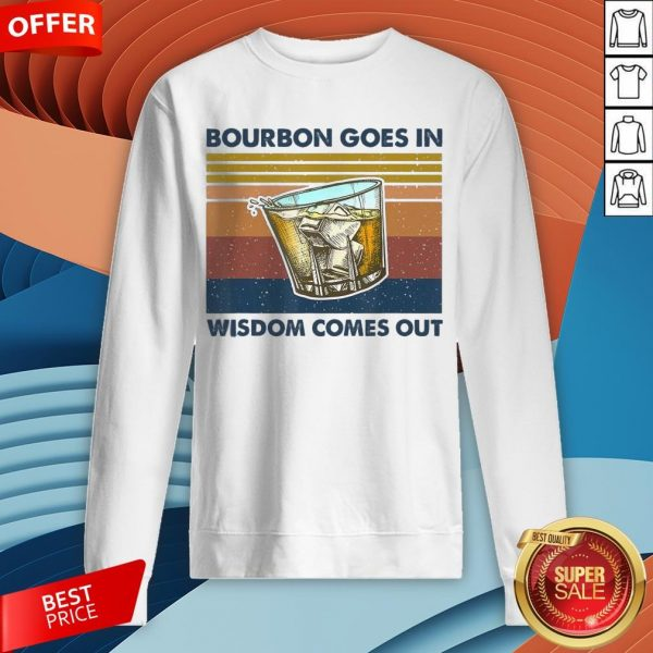 Bourbon Goes In Wisdom Comes Out Vintage Funny Gift T-SweatshirtBourbon Goes In Wisdom Comes Out Vintage Funny Gift T-Sweatshirt