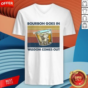 Bourbon Goes In Wisdom Comes Out Vintage Funny Gift T-V-neck