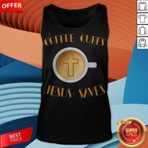 Coffee Cures Jesus Saves T-Tank Top