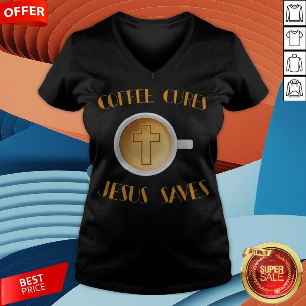 Coffee Cures Jesus Saves T-V-neck