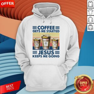 Coffee Gets Me Started Jesus Keeps Me Doing VintageCoffee Gets Me Started Jesus Keeps Me Doing Vintage Hoodie Hoodie