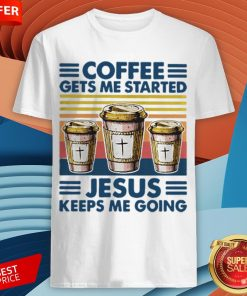 Coffee Gets Me Started Jesus Keeps Me Doing Vintage Shirt