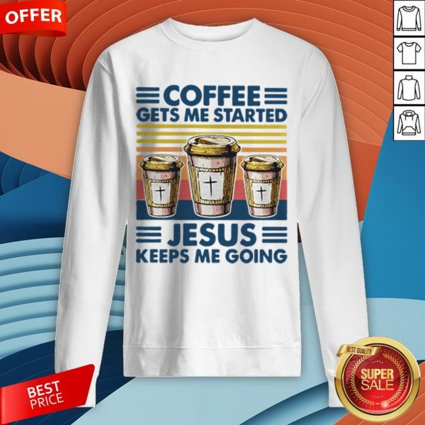 Coffee Gets Me Started Jesus Keeps Me Doing Vintage Sweatshirt