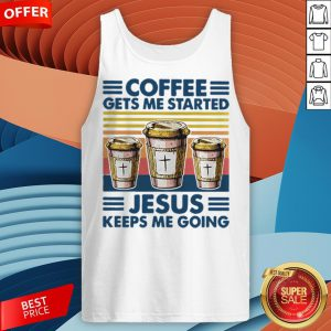 Coffee Gets Me Started Jesus Keeps Me Doing Vintage Tank Top
