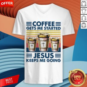 Coffee Gets Me Started Jesus Keeps Me Doing Vintage V-neck