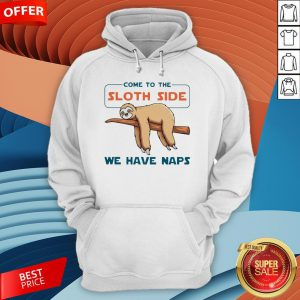 Come To The Sloth Side We Have Naps Hoodie