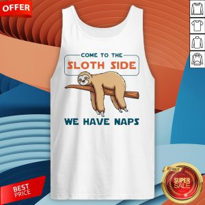 Come To The Sloth Side We Have Naps Tank Top