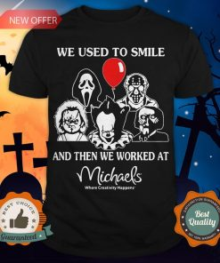 Halloween Horror Characters We Used To Smile And Then We Orked Wat Michaels Where Creativity Happens Shirt