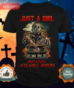 Halloween Just A Girl Who Loves Michael Myers Shirt