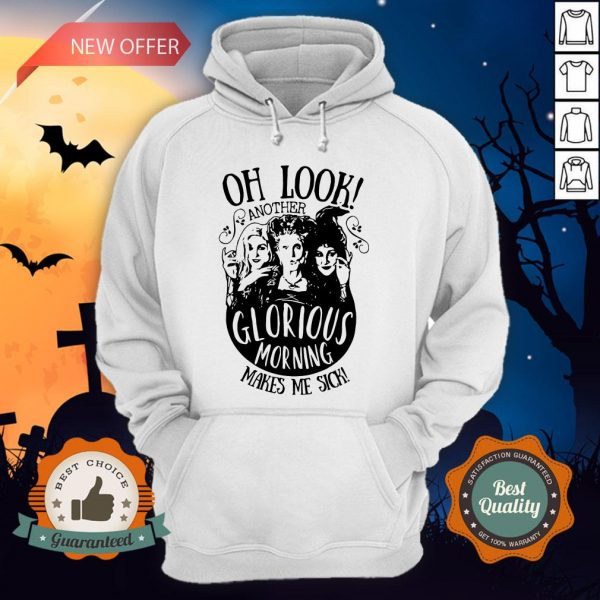 Hocus Pocus Oh Look Another Glorious Morning Makes Hocus Pocus Oh Look Another Glorious Morning Makes Me Sick HoodieMe Sick Hoodie