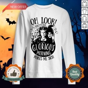 Hocus Pocus Oh Look Another Glorious Morning Makes Me Sick Sweatshirt