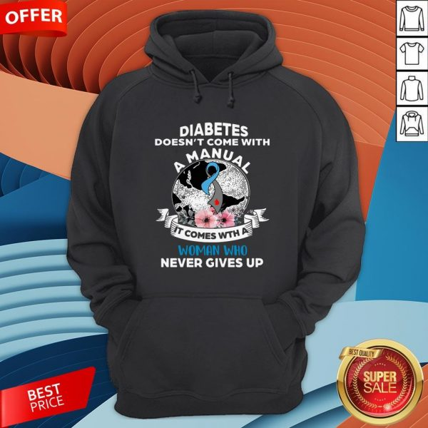 Diabetes Doesn't Comes With A Manual It Comes With A Woman Who Never Gives Up Hoodie
