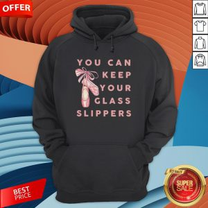 Pretty Ballet You Can Keep Your Glass Slippers Hoodie