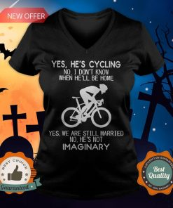 Yes He's Cycling No I Don't Know When He'll Be Home Yes We Are Still Married No He's Not Imaginary V-neck