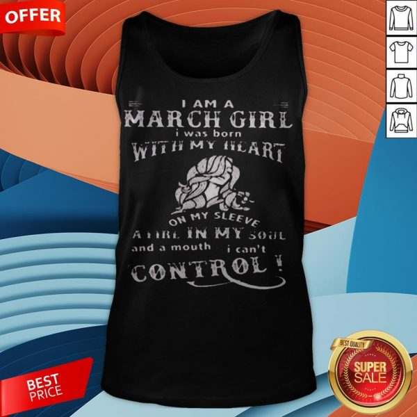 I Am A March Girl I Was Born With My Heart On My Sleeve A Fire In My Soul And A Mouth I Can't Control Tank Top