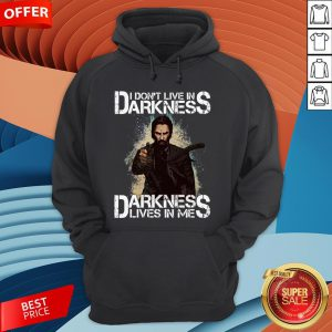 I Don't Live In Darkness Darkness Lives In Me Hoodie