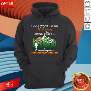 I Just Want To Go Hiking Drink Coffee And Ignore Camping Coronavirus Vintage Hoodie