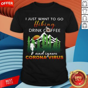 I Just Want To Go Hiking Drink Coffee And Ignore Camping Coronavirus Vintage Shirt