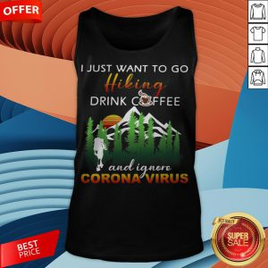 I Just Want To Go Hiking Drink Coffee And Ignore Camping Coronavirus Vintage Tank Top
