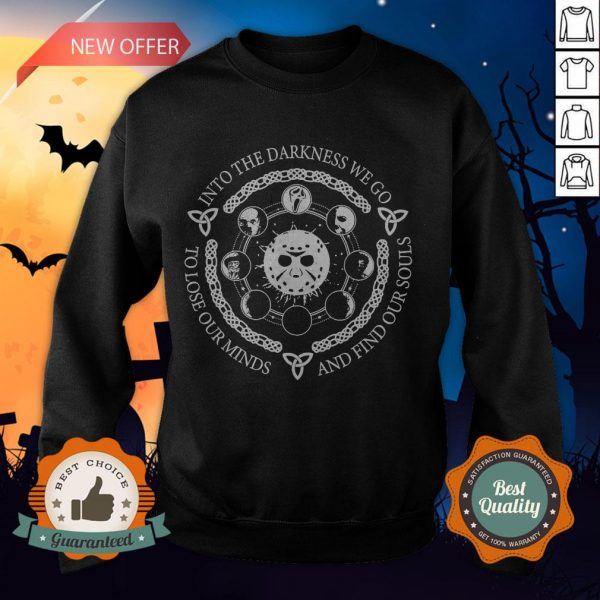 Jason Voorhees Into The Darkness We Go To Lose Our Minds And Find Our Souls SweatshirtJason Voorhees Into The Darkness We Go To Lose Our Minds And Find Our Souls Sweatshirt
