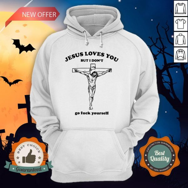 Jesus Love You But I Don'T Go Fuck Yourself Hoodie