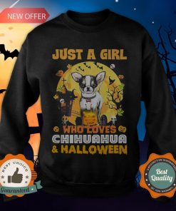Just A Girl Who Loves Chihuahua And Halloween Sweatshirt